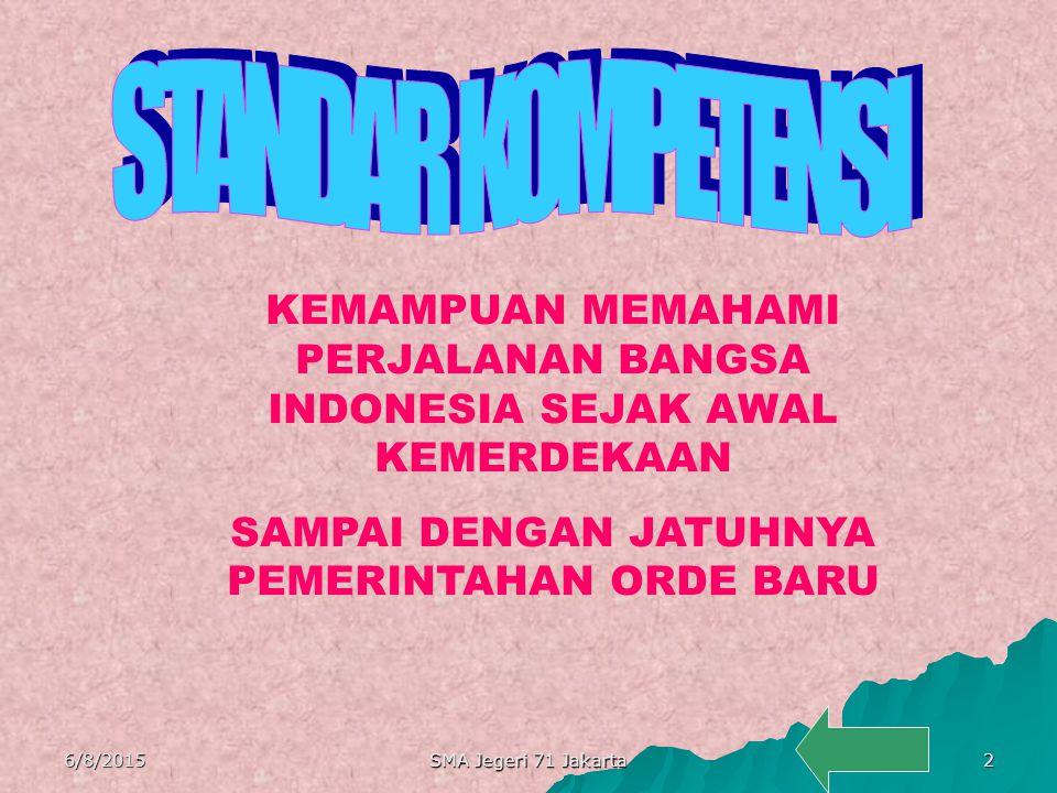 KEMAMPUAN MEMAHAMI PERJALANAN BANGSA INDONESIA SEJAK AWAL KEMERDEKAAN SAMPAI DENGAN JATUHNYA PEMERINTAHAN ORDE BARU 6/8/20152 SMA Jegeri 71 Jakarta