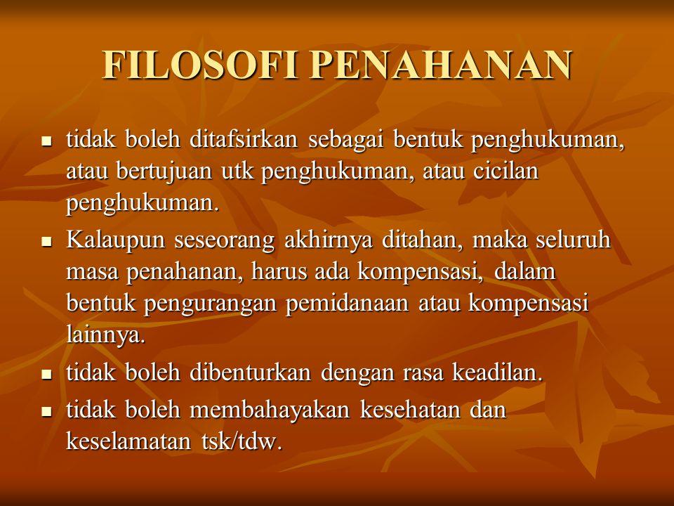 FILOSOFI PENAHANAN tidak boleh ditafsirkan sebagai bentuk penghukuman, atau bertujuan utk penghukuman, atau cicilan penghukuman. tidak boleh ditafsirk
