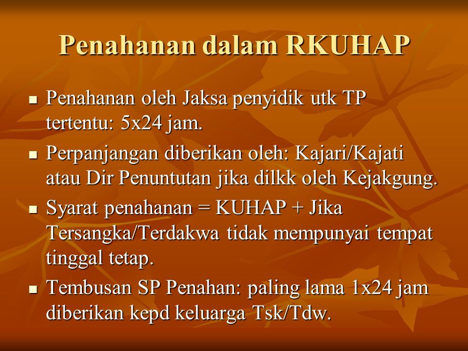 Penahanan dalam RKUHAP Penahanan oleh Jaksa penyidik utk TP tertentu: 5x24 jam. Penahanan oleh Jaksa penyidik utk TP tertentu: 5x24 jam. Perpanjangan