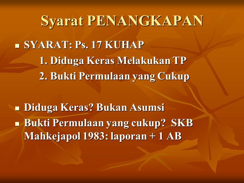 Syarat PENANGKAPAN SYARAT: Ps. 17 KUHAP SYARAT: Ps. 17 KUHAP 1. Diduga Keras Melakukan TP 1. Diduga Keras Melakukan TP 2. Bukti Permulaan yang Cukup D