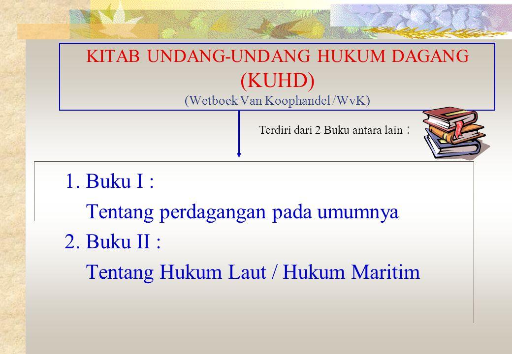 KITAB UNDANG-UNDANG HUKUM DAGANG (KUHD) (Wetboek Van Koophandel /WvK) 1.
