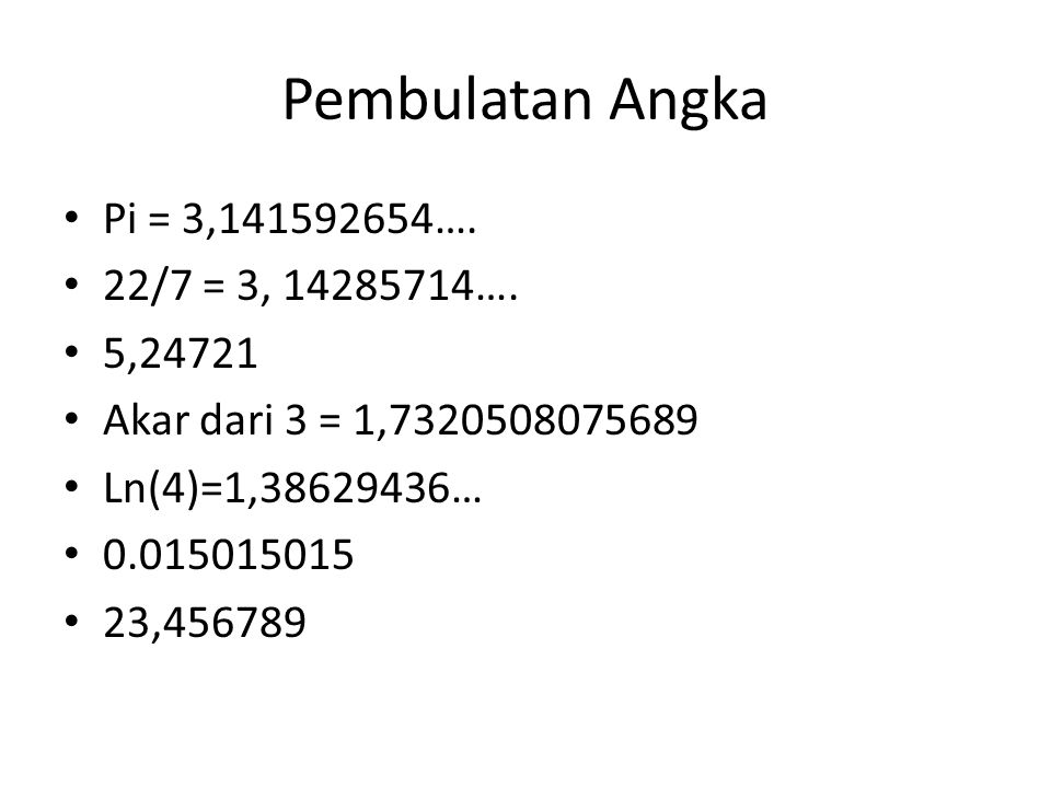 Pembulatan Angka Pi = 3,141592654….22/7 = 3, 14285714….