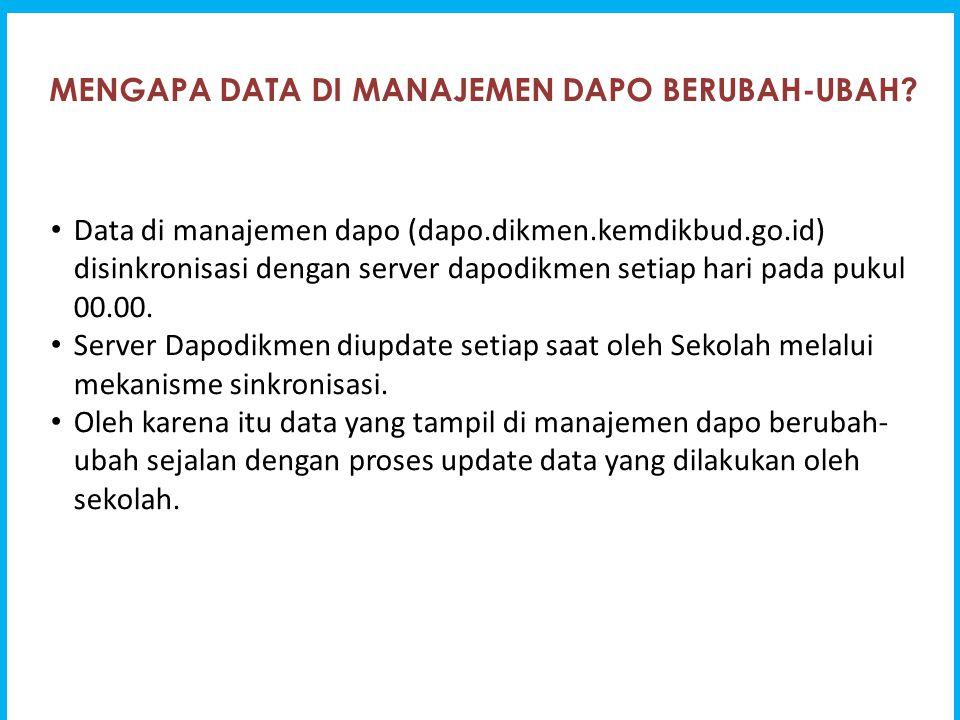 MENGAPA DATA DI MANAJEMEN DAPO BERUBAH-UBAH? Data di manajemen dapo (dapo.dikmen.kemdikbud.go.id) disinkronisasi dengan server dapodikmen setiap hari