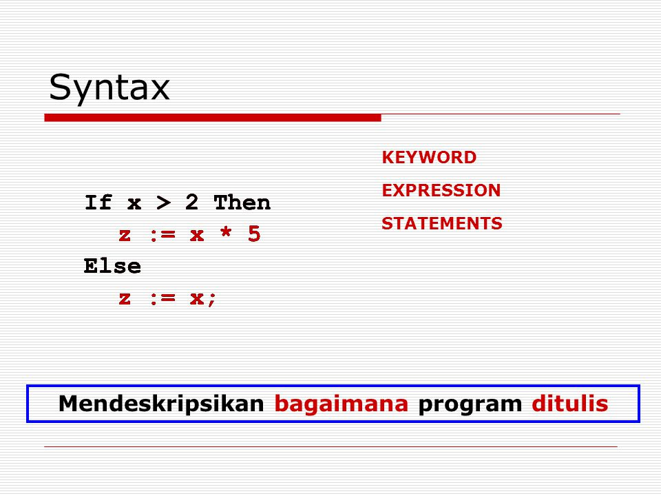 Syntax If x > 2 Then z := x * 5 Else z := x; If x > 2 Then z := x * 5 Else z := x; If x > 2 Then z := x * 5 Else z := x; KEYWORD EXPRESSION If x > 2 T