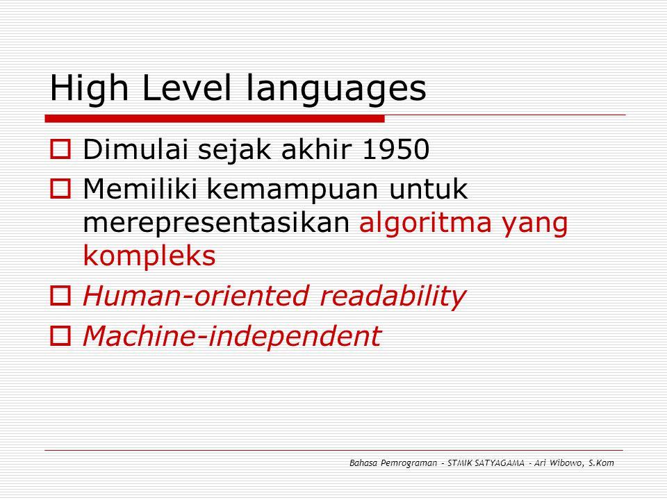 Perbandingan Penambahan dua buah integer Machine Language 10100101 00000001 11100101 00000010 10000101 00000011 Assembly LOAD A ADD B STO C High Level (contoh dengan Pascal) C := A + B; Bahasa Pemrograman – STMIK SATYAGAMA - Ari Wibowo, S.Kom