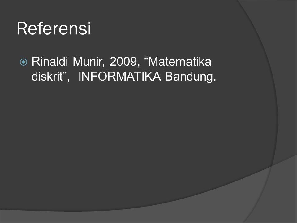 """Referensi  Rinaldi Munir, 2009, """"Matematika diskrit"""", INFORMATIKA Bandung."""