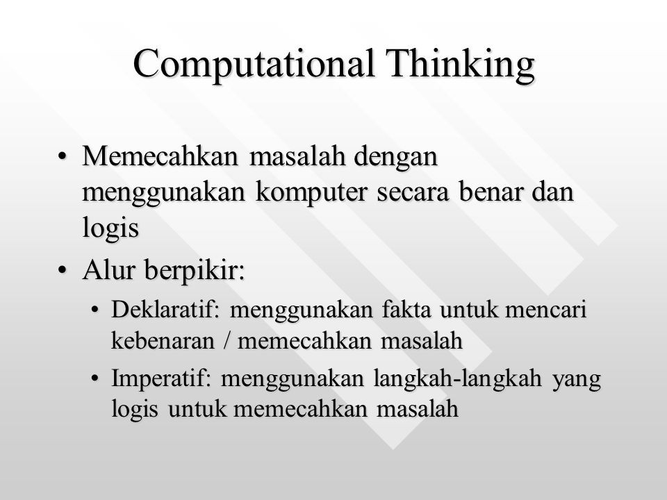 Computational Thinking Memecahkan masalah dengan menggunakan komputer secara benar dan logisMemecahkan masalah dengan menggunakan komputer secara bena