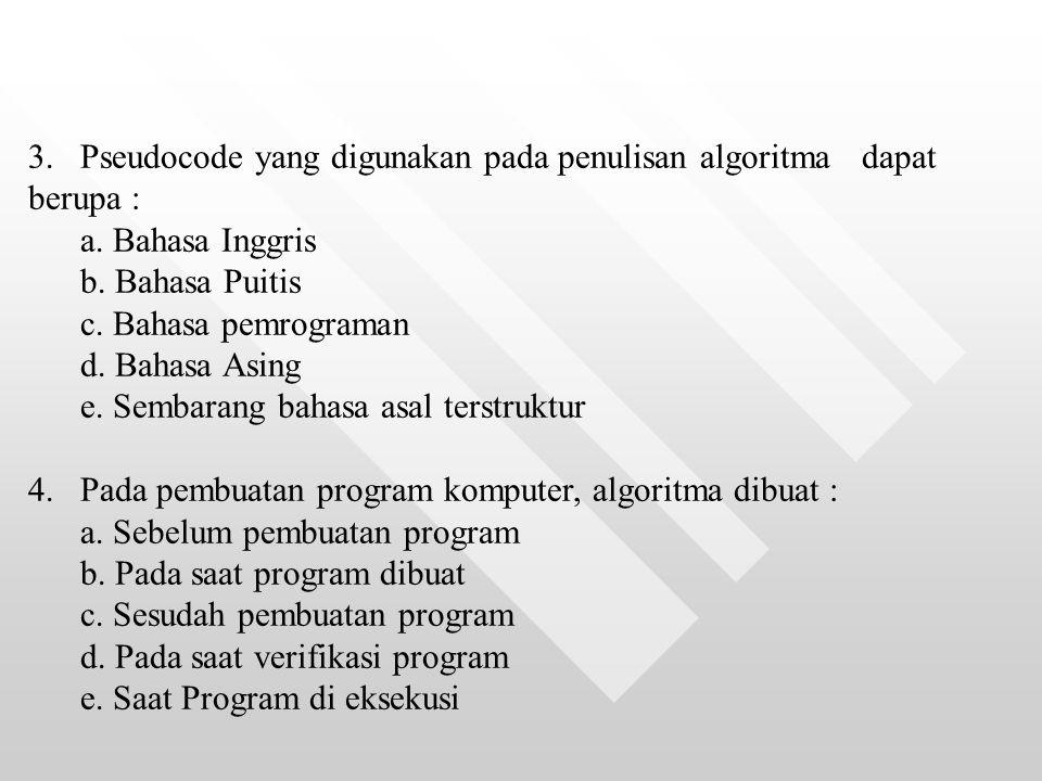 3.Pseudocode yang digunakan pada penulisan algoritma dapat berupa : a. Bahasa Inggris b. Bahasa Puitis c. Bahasa pemrograman d. Bahasa Asing e. Sembar