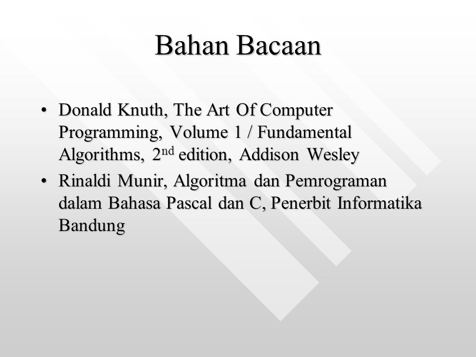 Bahan Bacaan Donald Knuth, The Art Of Computer Programming, Volume 1 / Fundamental Algorithms, 2 nd edition, Addison WesleyDonald Knuth, The Art Of Co