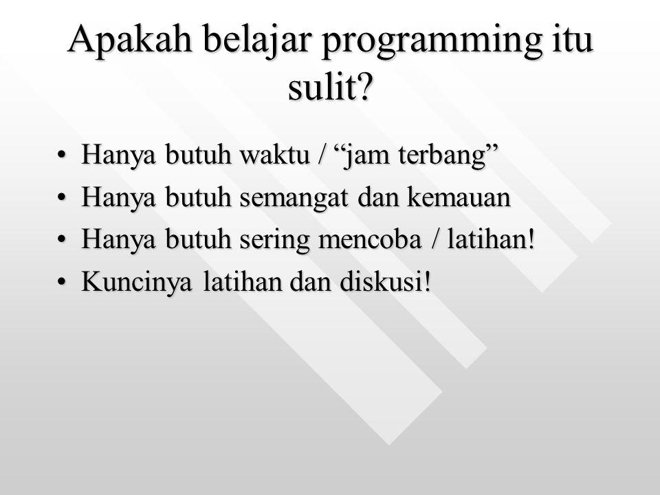"""Apakah belajar programming itu sulit? Hanya butuh waktu / """"jam terbang""""Hanya butuh waktu / """"jam terbang"""" Hanya butuh semangat dan kemauanHanya butuh s"""