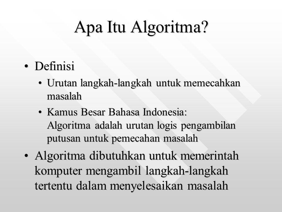 Apa Itu Algoritma? DefinisiDefinisi Urutan langkah-langkah untuk memecahkan masalahUrutan langkah-langkah untuk memecahkan masalah Kamus Besar Bahasa