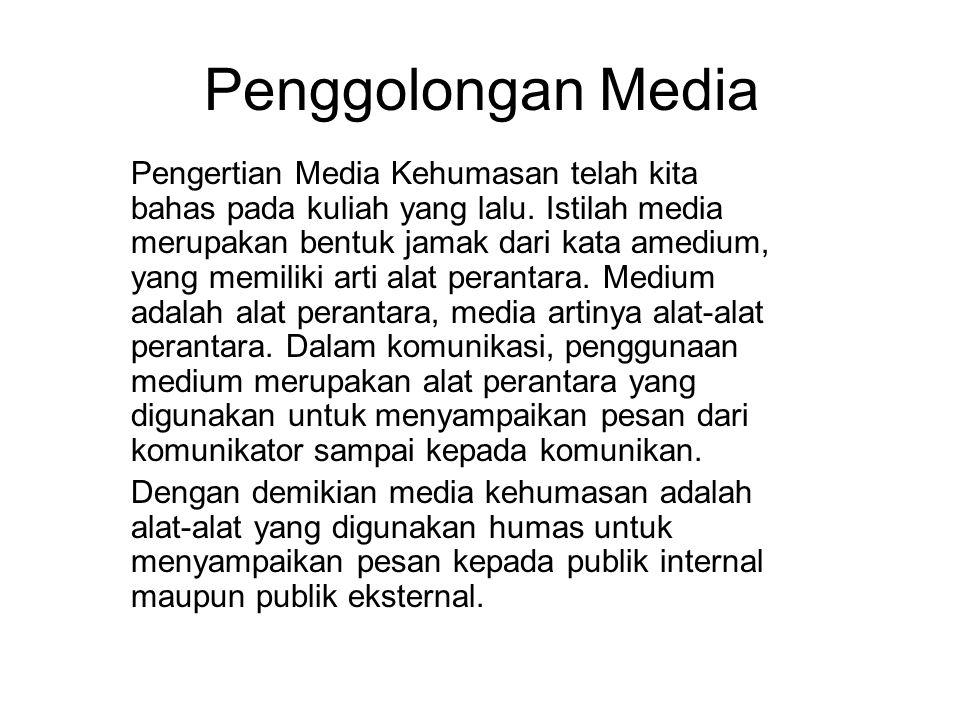 Penggolongan Media Pengertian Media Kehumasan telah kita bahas pada kuliah yang lalu. Istilah media merupakan bentuk jamak dari kata amedium, yang mem