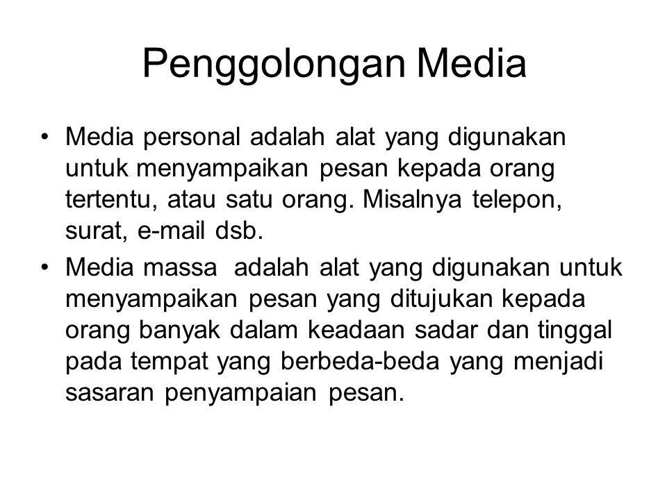 Penggolongan Media Media personal adalah alat yang digunakan untuk menyampaikan pesan kepada orang tertentu, atau satu orang. Misalnya telepon, surat,