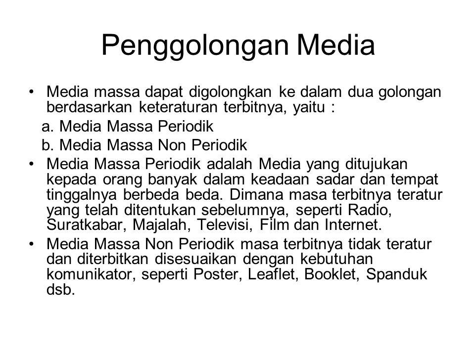 Penggolongan Media Media massa dapat digolongkan ke dalam dua golongan berdasarkan keteraturan terbitnya, yaitu : a. Media Massa Periodik b. Media Mas