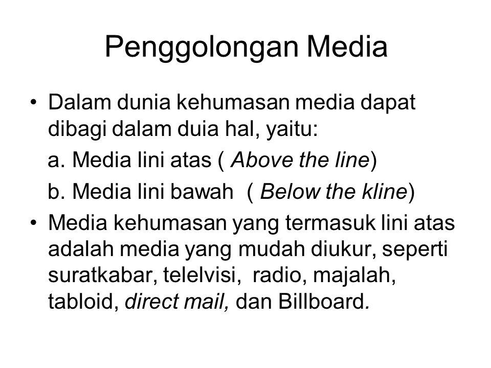 Penggolongan Media Dalam dunia kehumasan media dapat dibagi dalam duia hal, yaitu: a. Media lini atas ( Above the line) b. Media lini bawah ( Below th