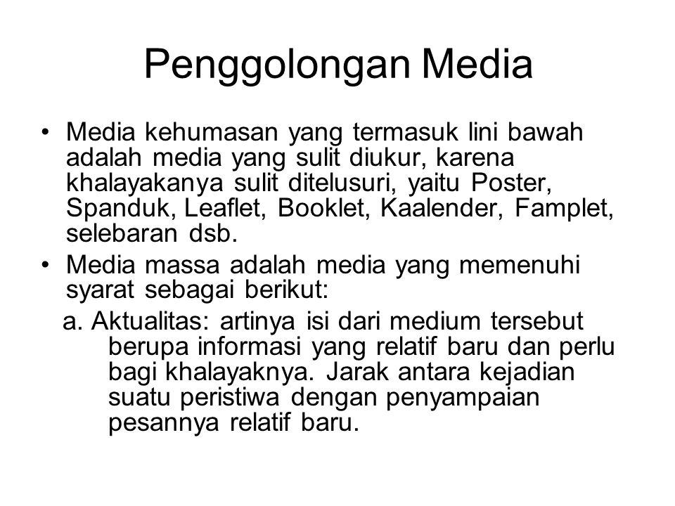 Penggolongan Media Media kehumasan yang termasuk lini bawah adalah media yang sulit diukur, karena khalayakanya sulit ditelusuri, yaitu Poster, Spanduk, Leaflet, Booklet, Kaalender, Famplet, selebaran dsb.