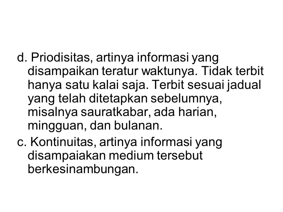 d. Priodisitas, artinya informasi yang disampaikan teratur waktunya. Tidak terbit hanya satu kalai saja. Terbit sesuai jadual yang telah ditetapkan se