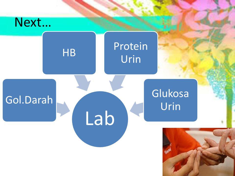 Next… Lab Gol.DarahHB Protein Urin Glukosa Urin
