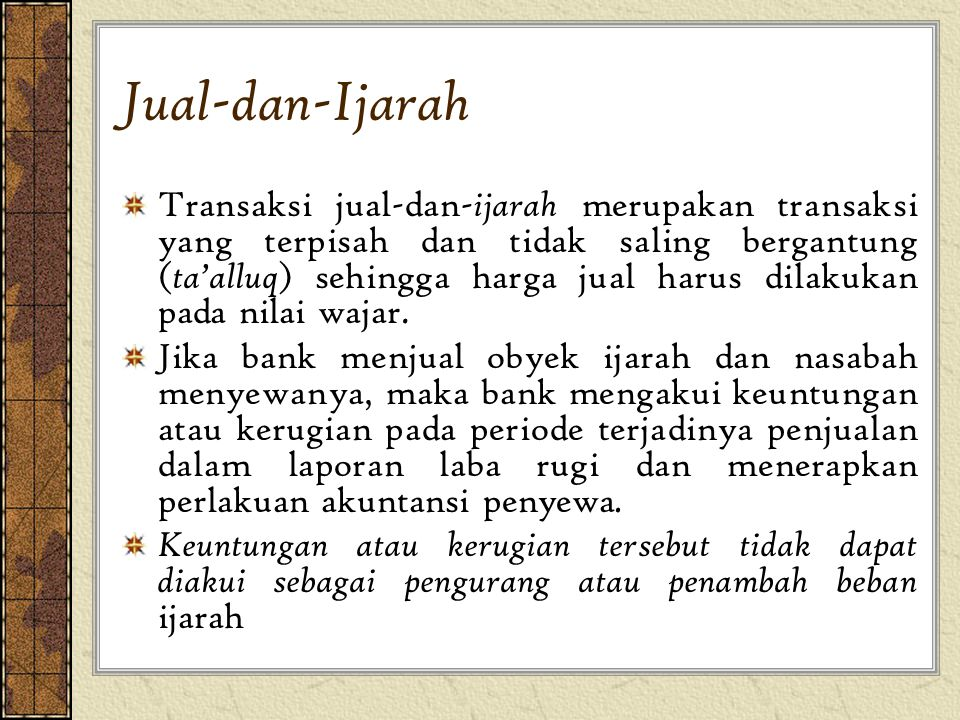 Jual-dan-Ijarah Transaksi jual-dan- ijarah merupakan transaksi yang terpisah dan tidak saling bergantung ( ta'alluq ) sehingga harga jual harus dilaku