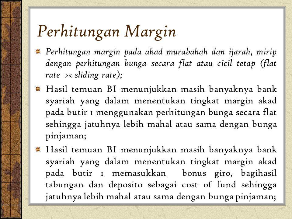 Perhitungan Margin Perhitungan margin pada akad murabahah dan ijarah, mirip dengan perhitungan bunga secara flat atau cicil tetap (flat rate >< slidin