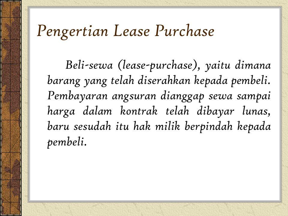 Pengertian Lease Purchase Beli-sewa (lease-purchase), yaitu dimana barang yang telah diserahkan kepada pembeli. Pembayaran angsuran dianggap sewa samp