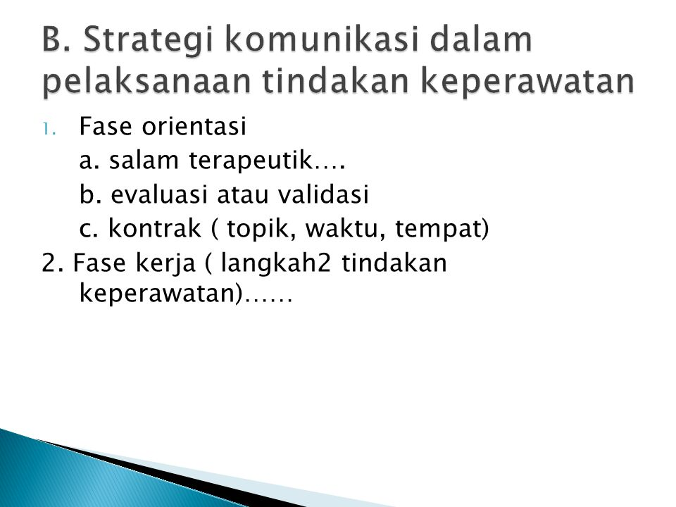 1. Fase orientasi a. salam terapeutik…. b. evaluasi atau validasi c. kontrak ( topik, waktu, tempat) 2. Fase kerja ( langkah2 tindakan keperawatan)……