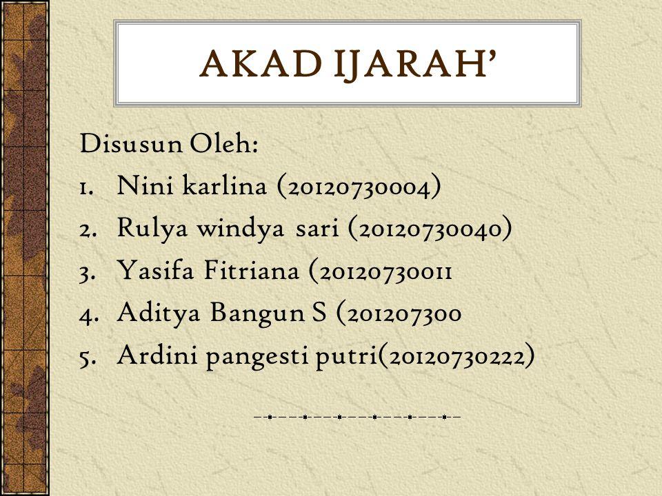 AKAD IJARAH' Disusun Oleh: 1.Nini karlina (20120730004) 2.Rulya windya sari (20120730040) 3.Yasifa Fitriana (20120730011 4.Aditya Bangun S (201207300