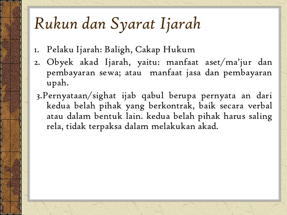 Rukun dan Syarat Ijarah 1.Pelaku Ijarah: Baligh, Cakap Hukum 2.