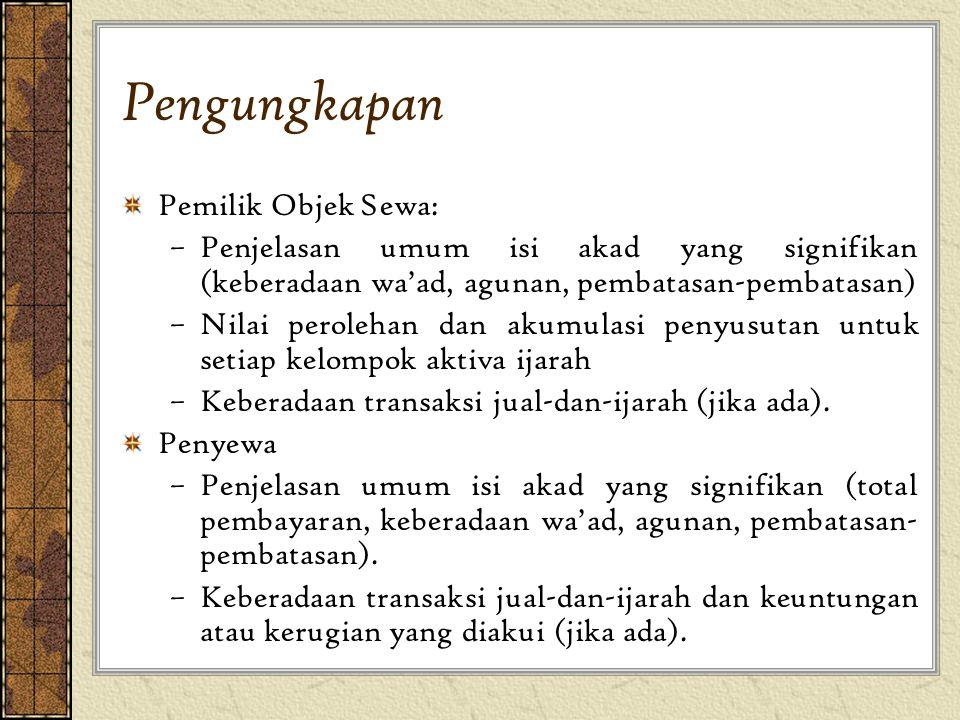 Pengungkapan Pemilik Objek Sewa: –Penjelasan umum isi akad yang signifikan (keberadaan wa'ad, agunan, pembatasan-pembatasan) –Nilai perolehan dan akum