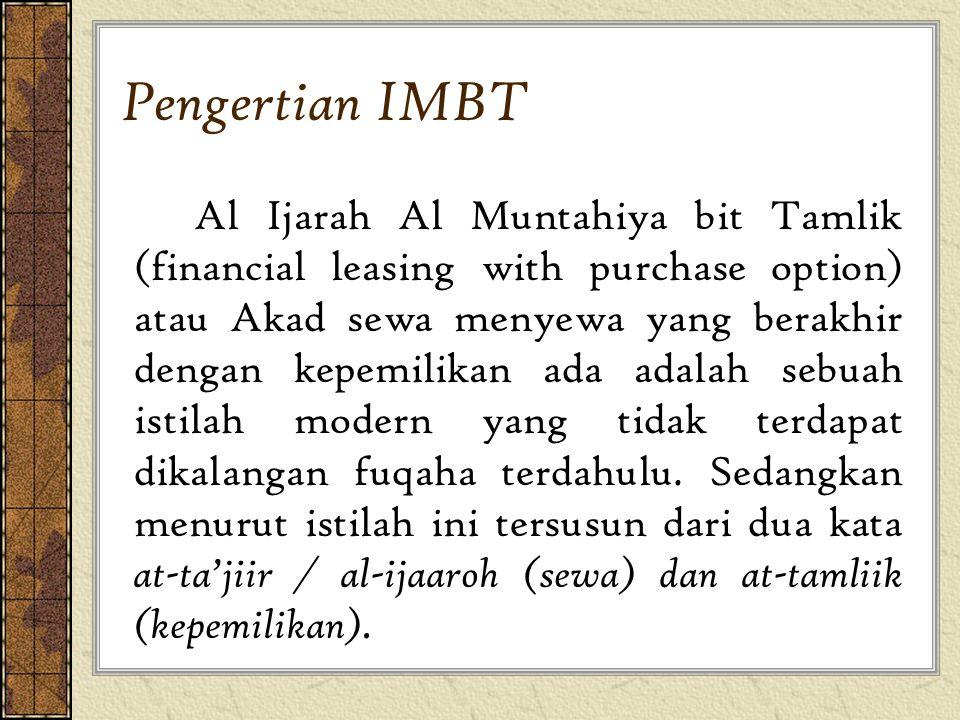 Pengertian IMBT Al Ijarah Al Muntahiya bit Tamlik (financial leasing with purchase option) atau Akad sewa menyewa yang berakhir dengan kepemilikan ada adalah sebuah istilah modern yang tidak terdapat dikalangan fuqaha terdahulu.
