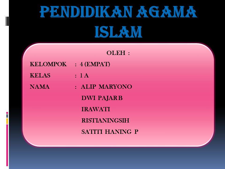 Pendidikan agama islam OLEH : KELOMPOK: 4 (EMPAT) KELAS: 1 A NAMA: ALIP MARYONO DWI PAJAR B IRAWATI RISTIANINGSIH SATITI HANING P