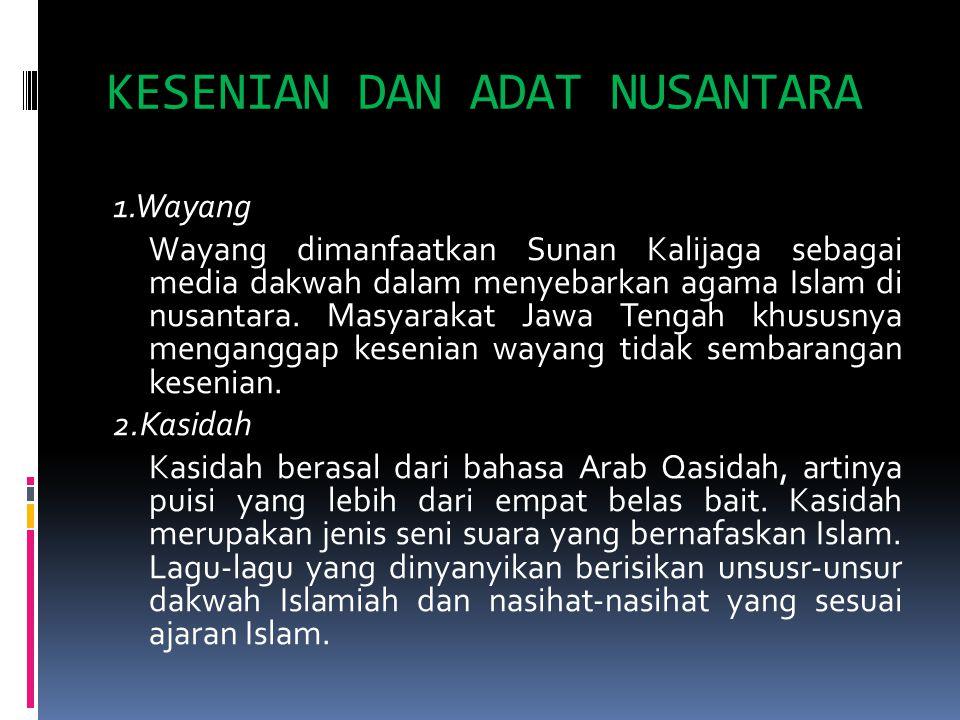 KESENIAN DAN ADAT NUSANTARA 1.Wayang Wayang dimanfaatkan Sunan Kalijaga sebagai media dakwah dalam menyebarkan agama Islam di nusantara.