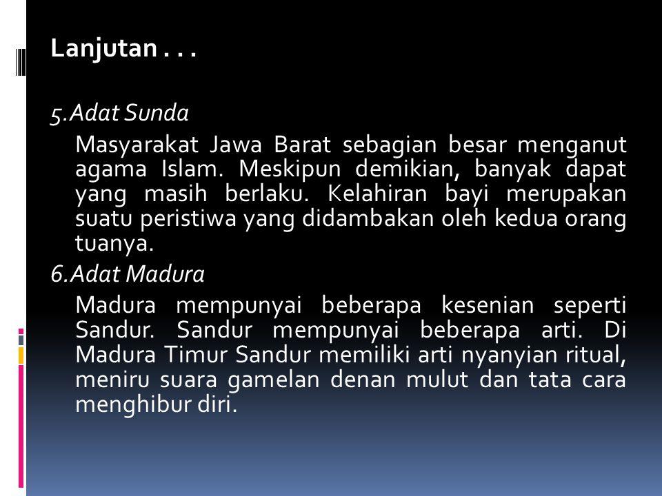 Lanjutan... 5.Adat Sunda Masyarakat Jawa Barat sebagian besar menganut agama Islam.