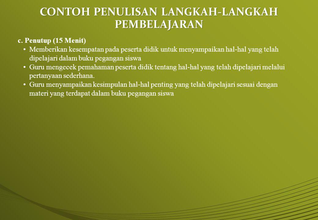 c. Penutup (15 Menit) Memberikan kesempatan pada peserta didik untuk menyampaikan hal-hal yang telah dipelajari dalam buku pegangan siswa Guru mengece