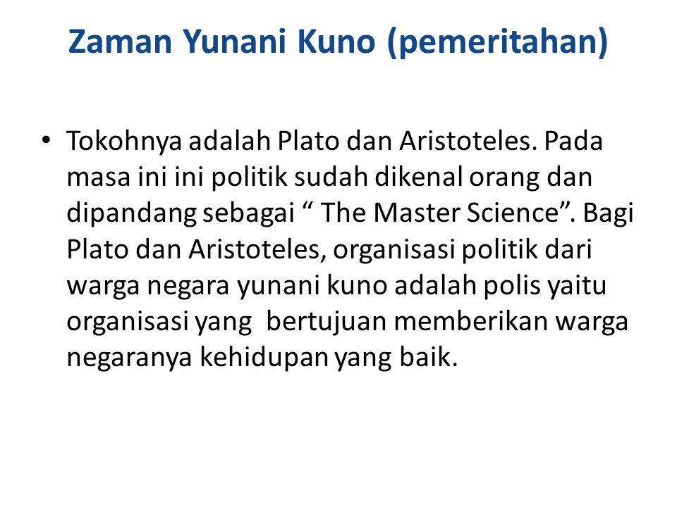 Zaman Yunani Kuno (pemeritahan) Tokohnya adalah Plato dan Aristoteles.