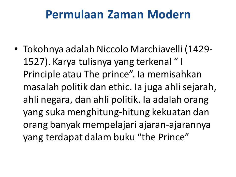 Permulaan Zaman Modern Tokohnya adalah Niccolo Marchiavelli (1429- 1527).