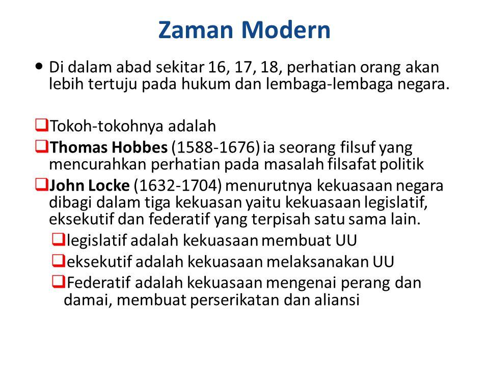 Zaman Modern Di dalam abad sekitar 16, 17, 18, perhatian orang akan lebih tertuju pada hukum dan lembaga-lembaga negara.