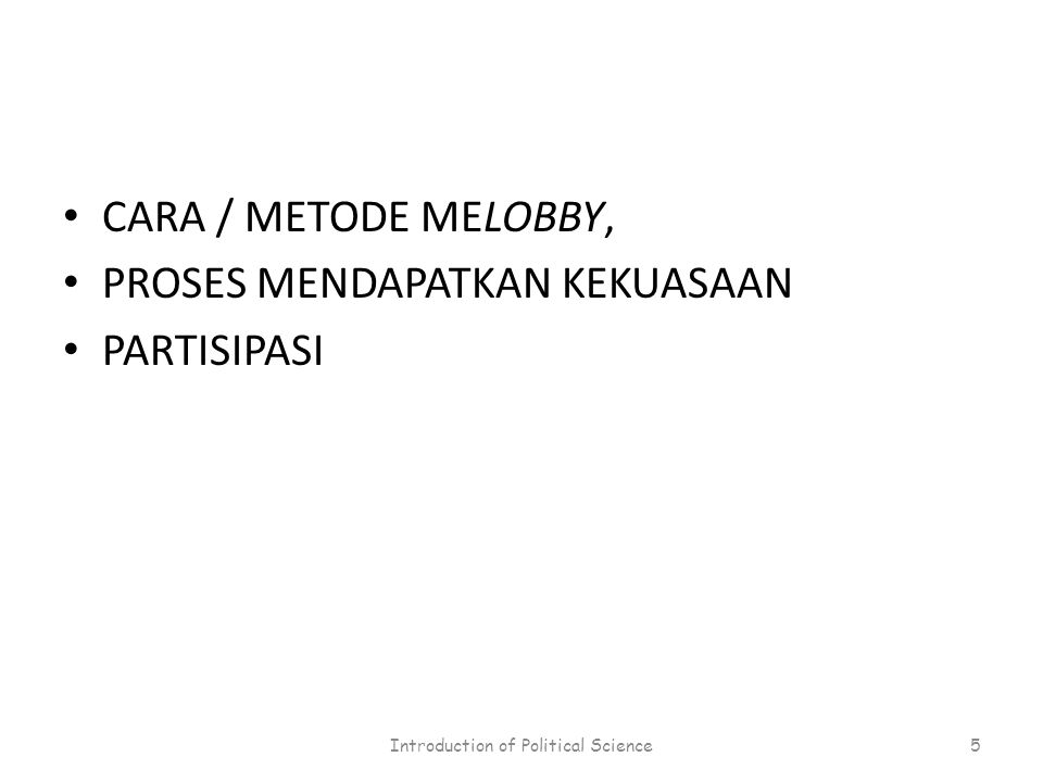 CARA / METODE MELOBBY, PROSES MENDAPATKAN KEKUASAAN PARTISIPASI Introduction of Political Science5