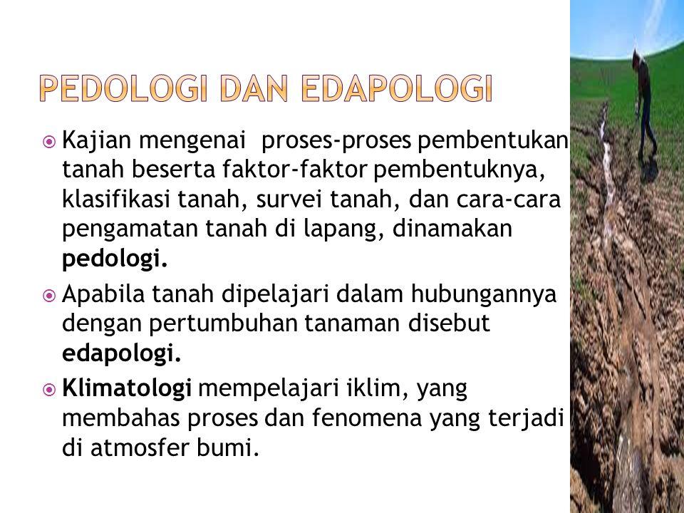  Kajian mengenai proses-proses pembentukan tanah beserta faktor-faktor pembentuknya, klasifikasi tanah, survei tanah, dan cara-cara pengamatan tanah
