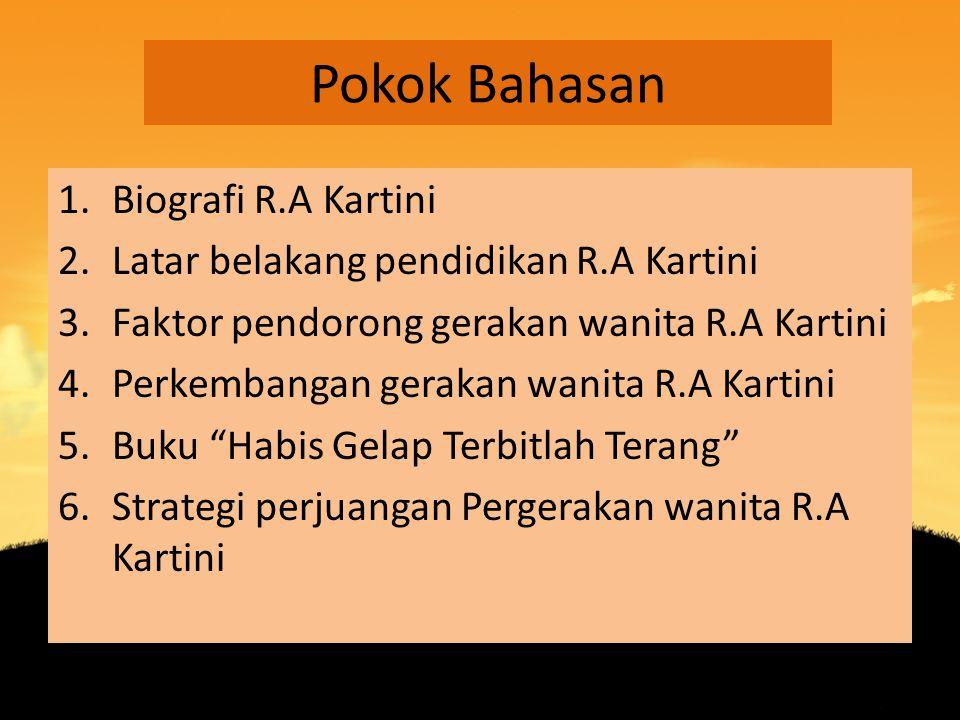 Pokok Bahasan 1.Biografi R.A Kartini 2.Latar belakang pendidikan R.A Kartini 3.Faktor pendorong gerakan wanita R.A Kartini 4.Perkembangan gerakan wani