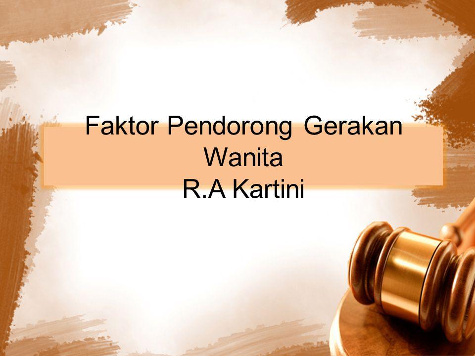 Faktor Pendorong Gerakan Wanita R.A Kartini