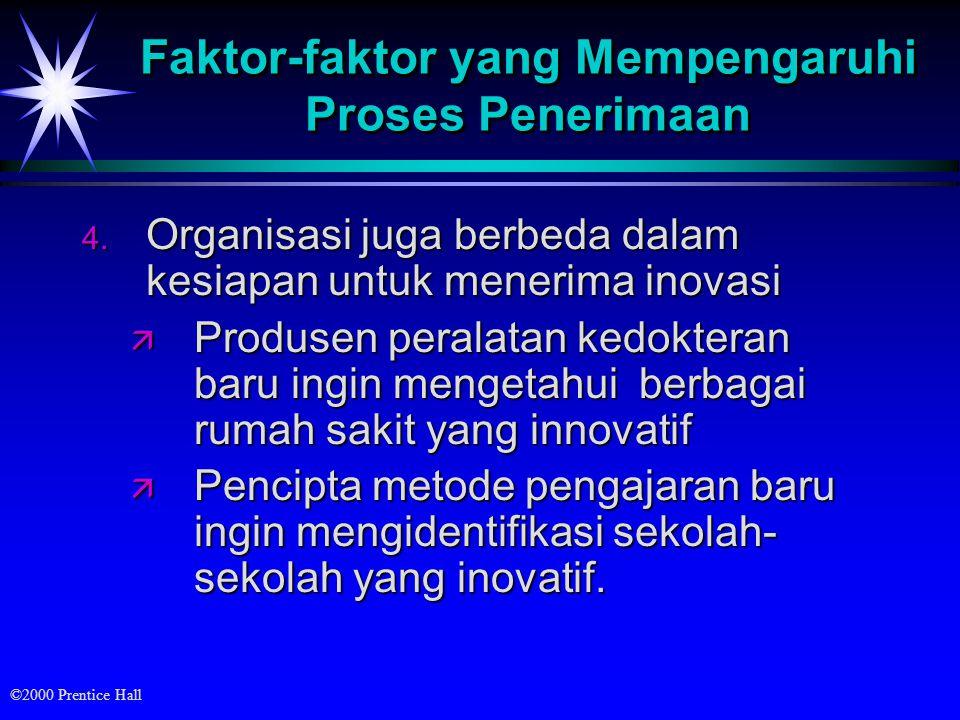©2000 Prentice Hall Faktor-faktor yang Mempengaruhi Proses Penerimaan 4.