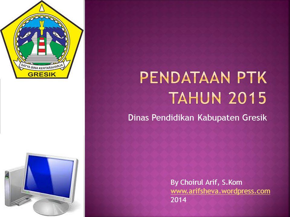 Dinas Pendidikan Kabupaten Gresik By Choirul Arif, S.Kom www.arifsheva.wordpress.com 2014