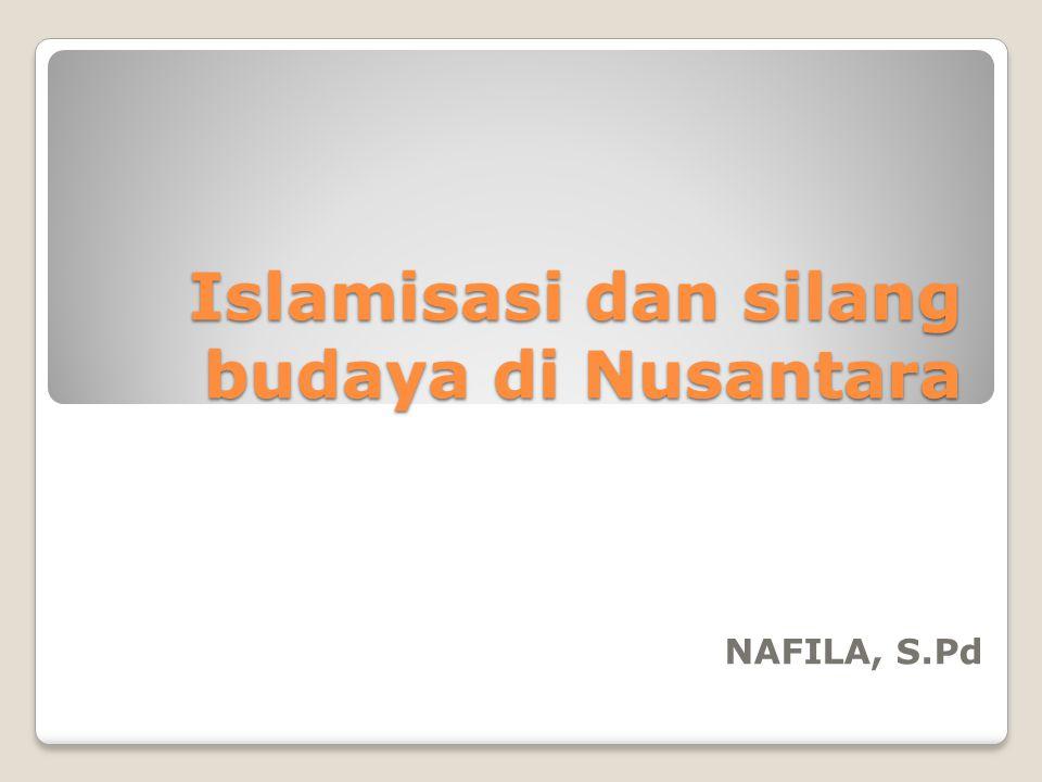 Islamisasi dan silang budaya di Nusantara NAFILA, S.Pd