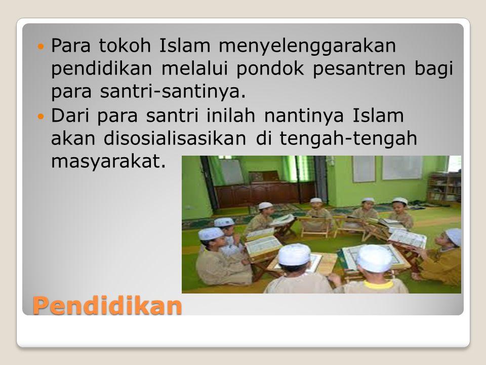 Pendidikan Para tokoh Islam menyelenggarakan pendidikan melalui pondok pesantren bagi para santri-santinya. Dari para santri inilah nantinya Islam aka