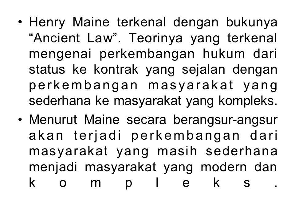Henry Maine terkenal dengan bukunya Ancient Law .