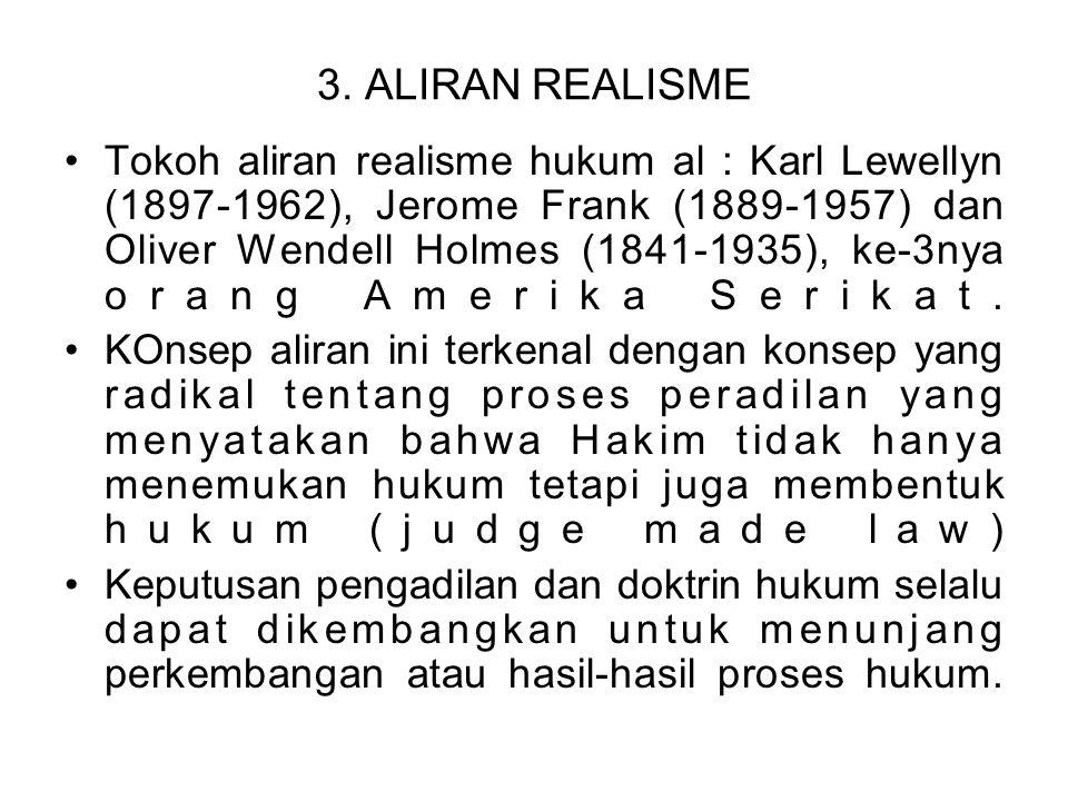 3. ALIRAN REALISME Tokoh aliran realisme hukum al : Karl Lewellyn (1897-1962), Jerome Frank (1889-1957) dan Oliver Wendell Holmes (1841-1935), ke-3nya