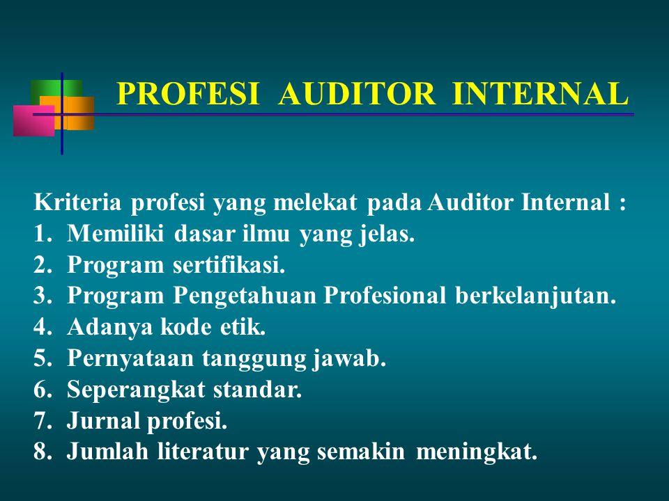 Kriteria profesi yang melekat pada Auditor Internal : 1.Memiliki dasar ilmu yang jelas.