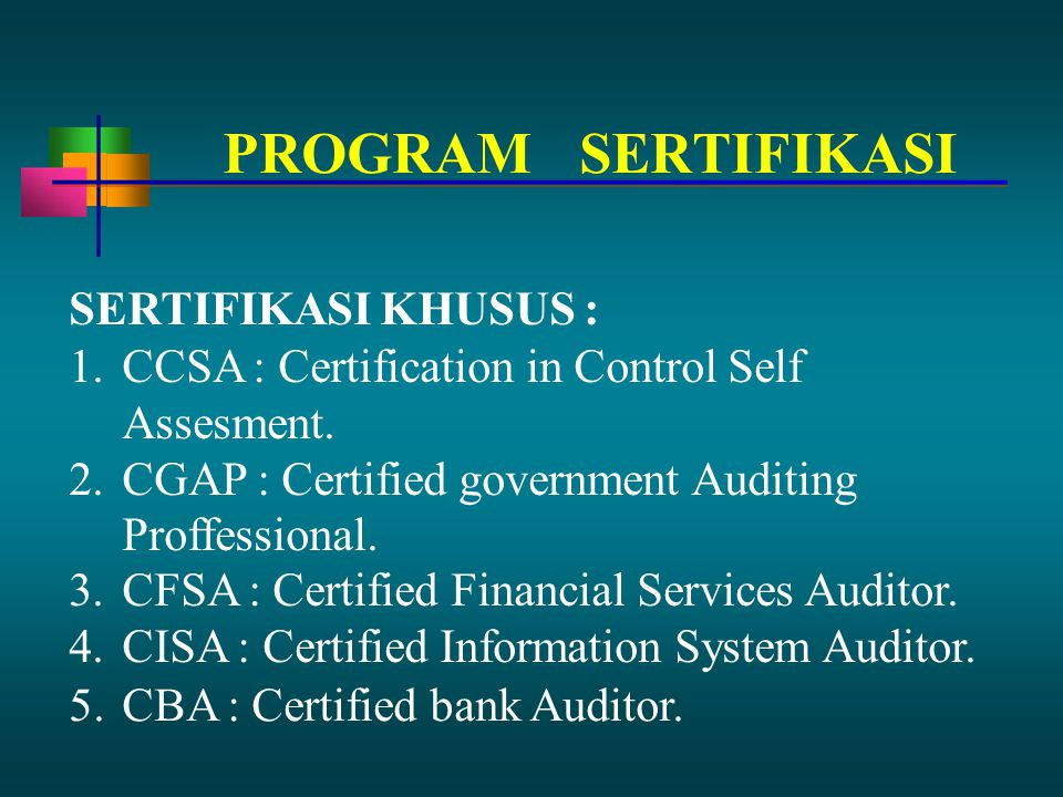 5. CBA : Certified bank Auditor. SERTIFIKASI KHUSUS : 1.CCSA : Certification in Control Self Assesment. 2.CGAP : Certified government Auditing Proffes
