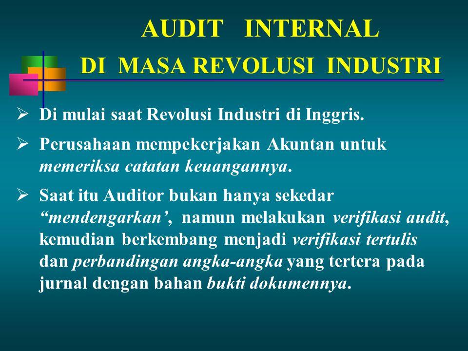 AUDITINTERNAL  Di mulai saat Revolusi Industri di Inggris.  Perusahaan mempekerjakan Akuntan untuk memeriksa catatan keuangannya.  Saat itu Auditor